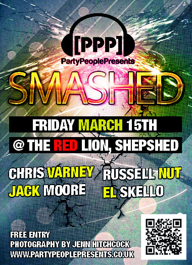 SMASHED - FRIDAY MARCH 15TH 2013 @ THE RED LION SHEPSHED